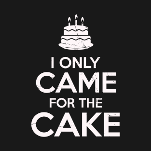 I Only Came For The Cake Birthday Cake Lovers t-shirts