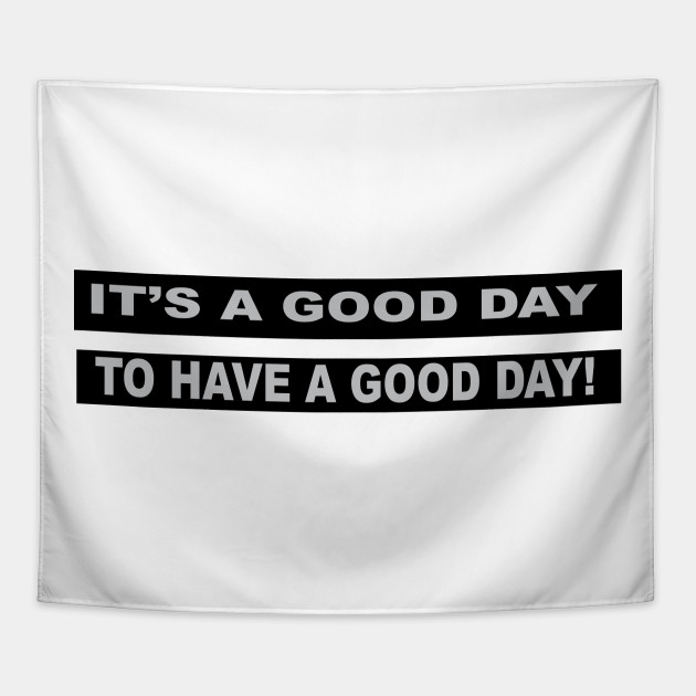 Its A Good Day To Have A Good Day Quotes For Life Tapestry