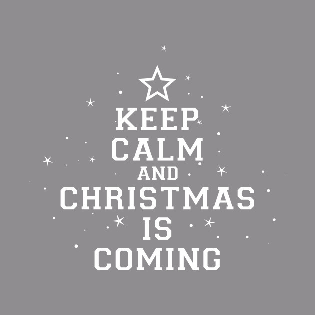 Keep Calm Christmas Is Coming.Keep Calm And Christmas Is Coming