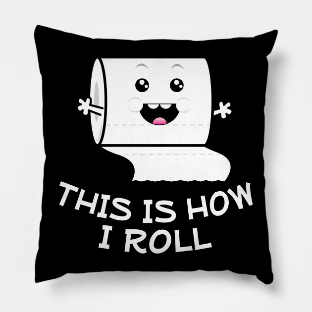 This is How I Roll! Toilet Paper
