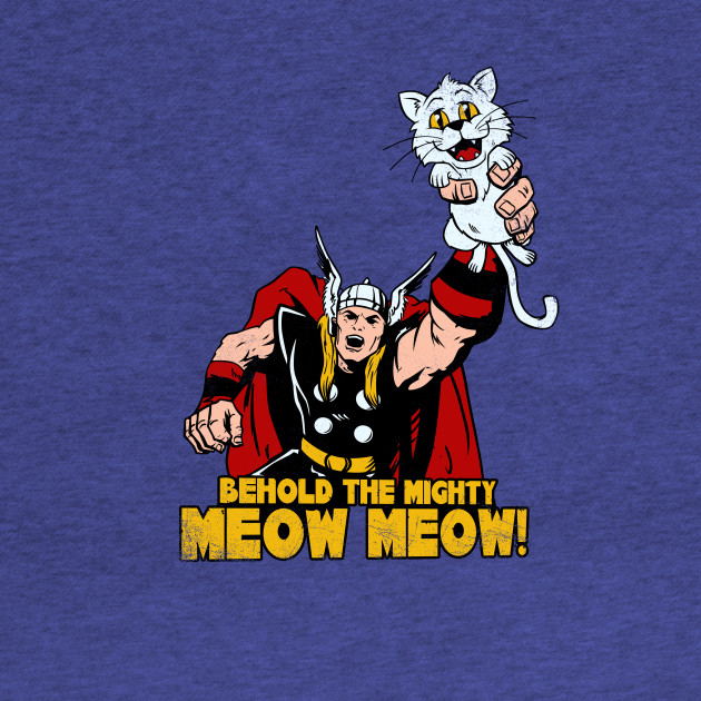 Behold The Mighty Meow Meow!