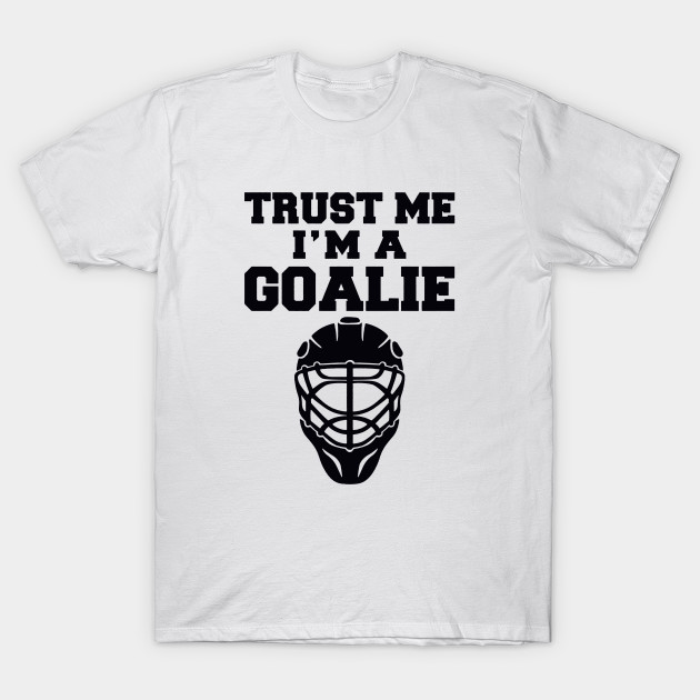 I M A Goalie Ice Hockey Helmet Quote Cool Funny Funnytee T Shirt