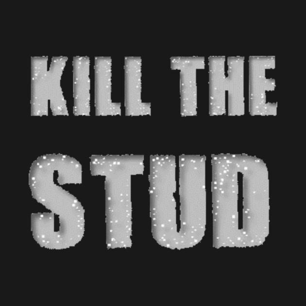 Kill the Stud