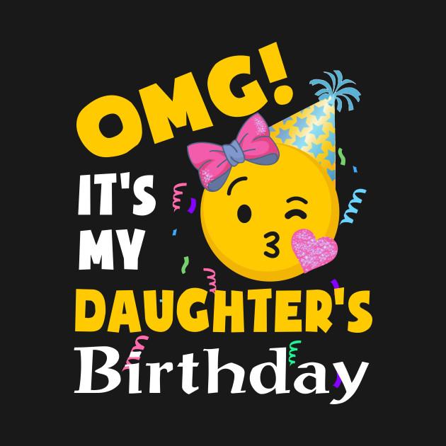 OMG Its My Daughters Birthday Cool Emoji T Shirt