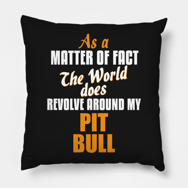 Actually the World Revolves Around My Pit Bull T-Shirt