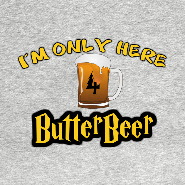 Only Here 4 ButterBeer