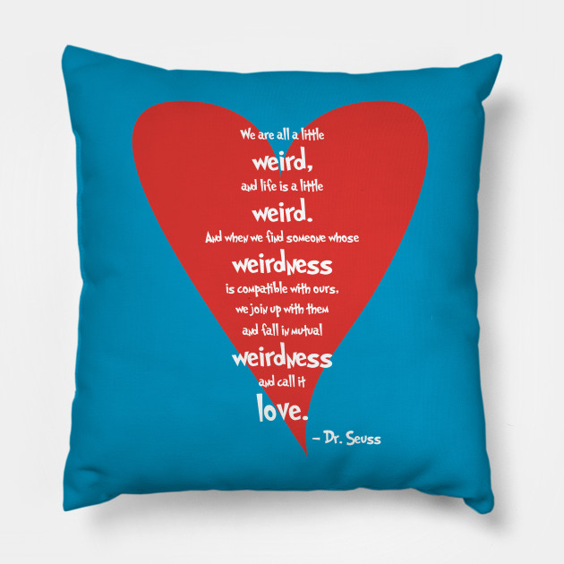 Love Is Weird Dr Seuss Pillow Teepublic