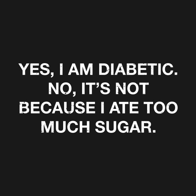 55f4fd9a Sarcastic Yes I Am A Diabetic Diabetes Sugar T Shirt - Diabetic - T ...
