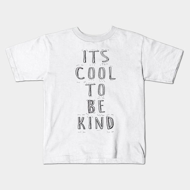73015e7e It's Cool To Be Kind, Typography Art - Its Cool To Be Kind ...