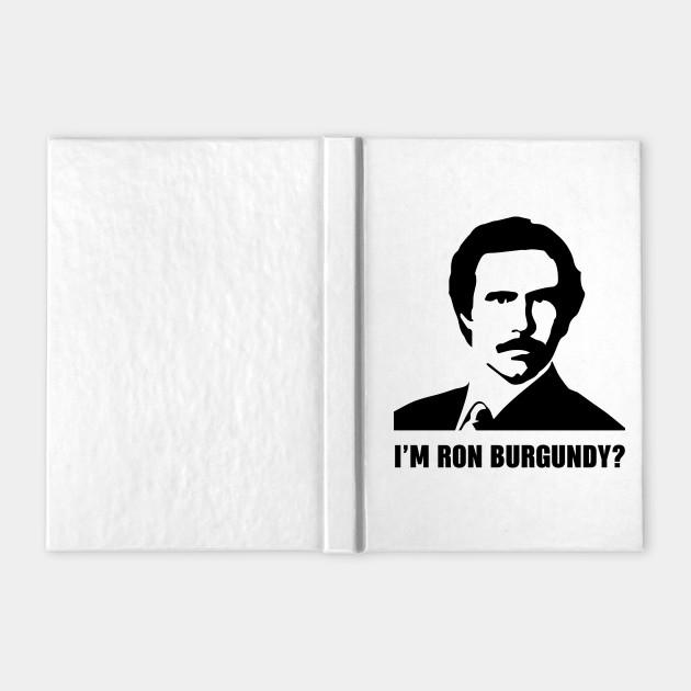 I'm Ron Burgundy