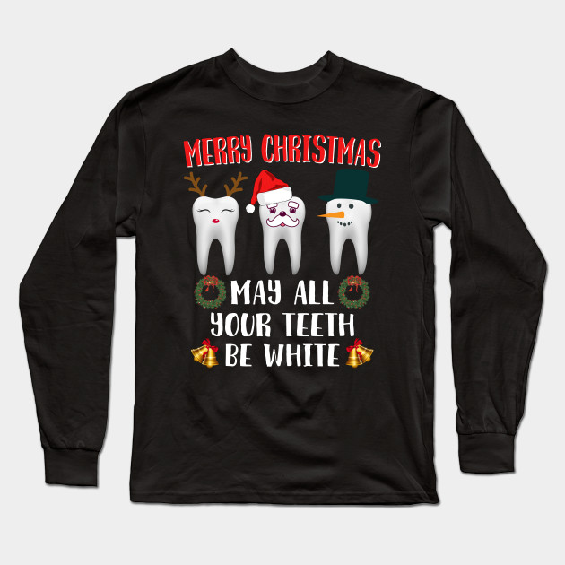 43ad306f2a Dentist Funny Quotes Christmas Thanksgiving Reindeer Santa Snow Teeth  Costume Long Sleeve T-Shirt