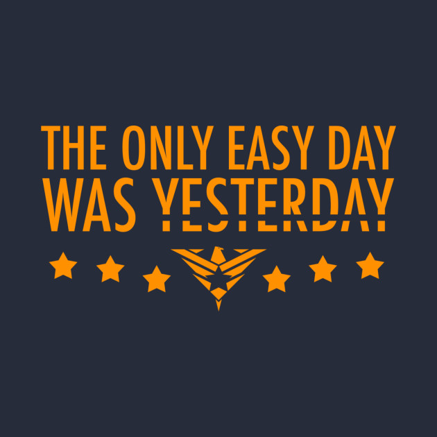 The Only Easy Day Was Yesterday - Video Games - T-Shirt ...