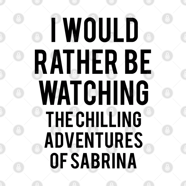 I would rather be watching Sabrina