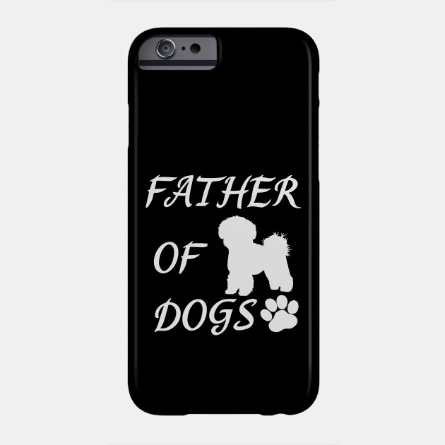 Father of Dogs - Bichon Frise Phone Case