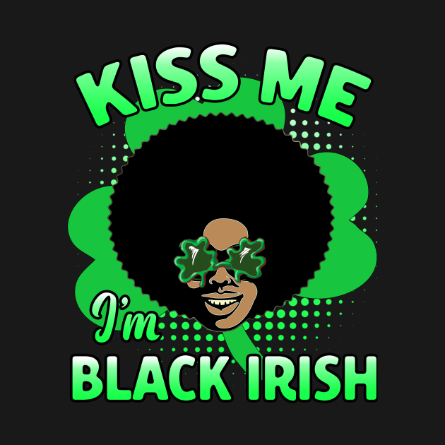Kiss Me I'm Black Irish St. Patrick's Day Melanin Afro Funny