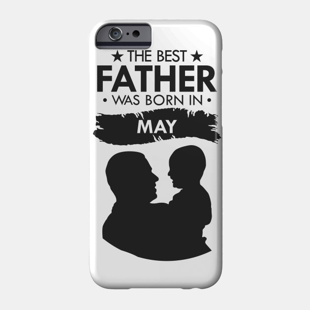 the best father was born in mayt-shirt. father gift . for father may. the best dad may. Phone Case