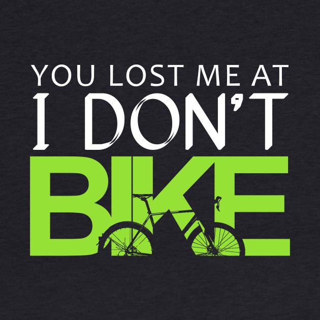 You lost me at I don't bike Funny cycling