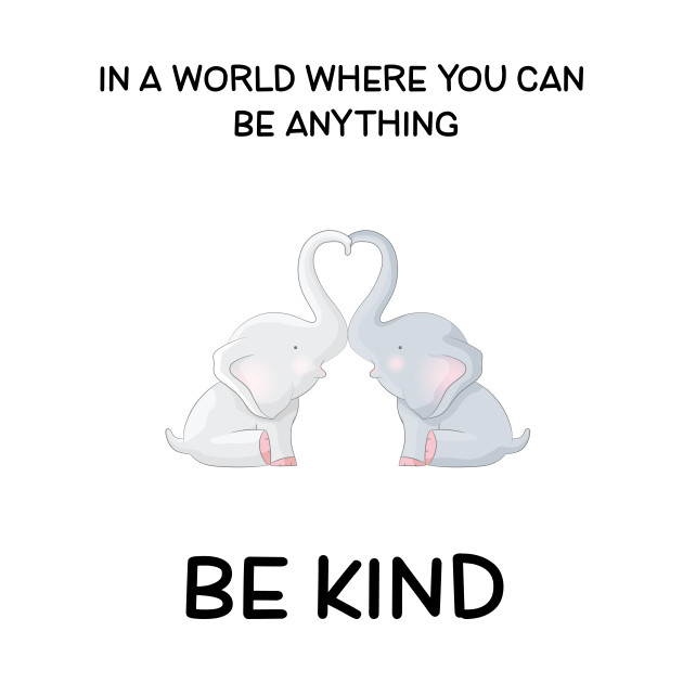 Be Kind Elephant Lover Quotes