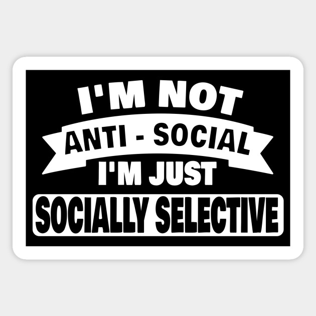 fbfee588bc Im Not Anti Social Im Just Socially Selective Introvert Antisocial Gifts  Sticker
