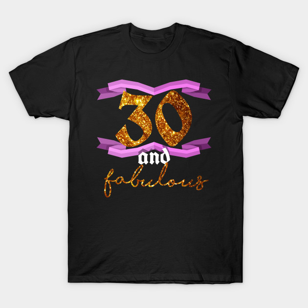 30th Birthday Thirty And Fabulous B Day Party T Shirt