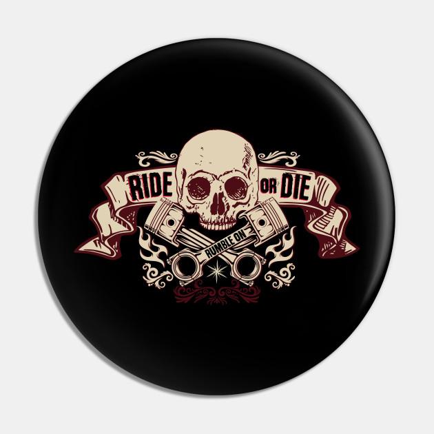 Ride or Die Pin Badge