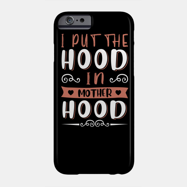 Mothers Day Gift Tee I Put The Hood In Motherhood Phone Case