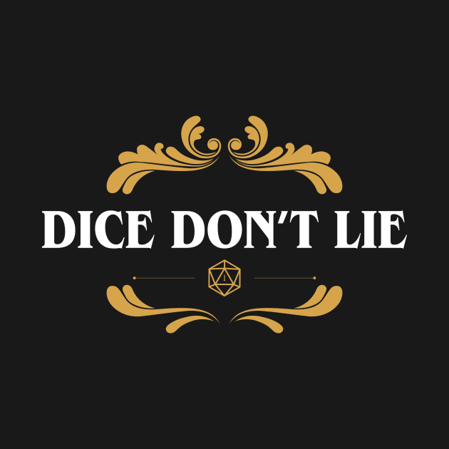 DnD Dice Dont Lie Dungeons and Dragons Inspired - D&D