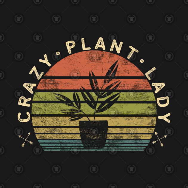 Crazy Plant Lady Plant Lover Gardener Gifts