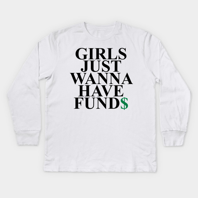 d567a2fbd Girls Just Wanna Have Fund$ Funny Quote - Girls - Kids Long Sleeve T ...