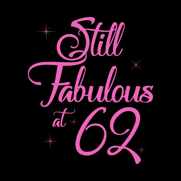Vintage Still Sexy And Fabulous At 62 Year Old Funny 62nd Birthday Gift