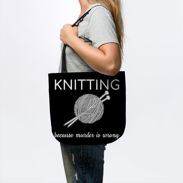 Knitting Because Murder Is Wrong Knit Sarcasm Gift