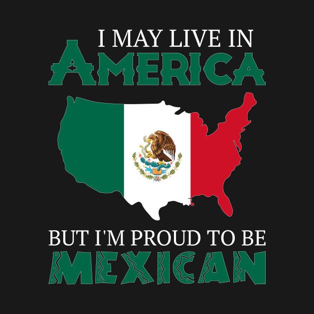 Proud Mexican - Mexican - T-Shirt | TeePublic