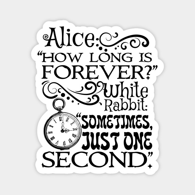 How Long Is Forever Alice In Wonderland Quote Romantic Magnet Teepublic