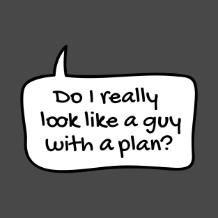 06157508 Do I really look like a guy with a plan? T-Shirt