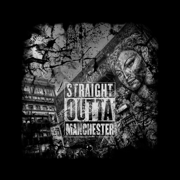 Straight outta Manchester