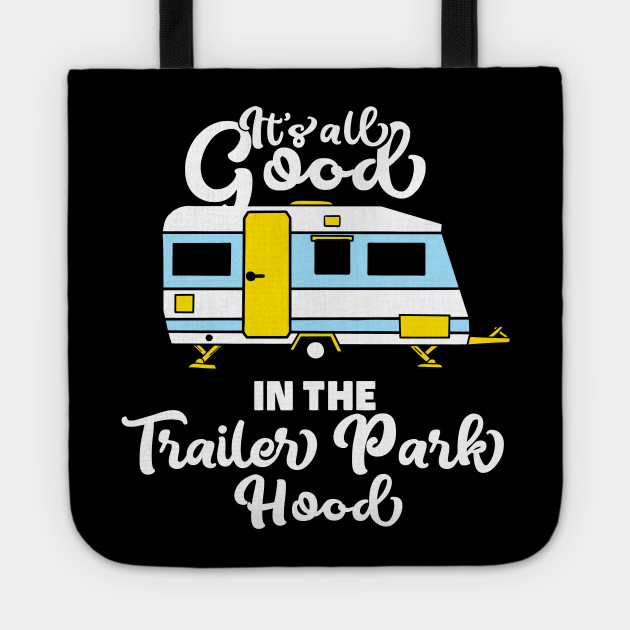 All Good in the Trailer Park Funny Cool Humor Quotes Sayings Memes Hoodie  Mug Sticker Gift Idea Birthday