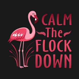 6b10061f7ac906 Calm The Flock Down T-Shirt Flamingo Lovers Gifts T-Shirt