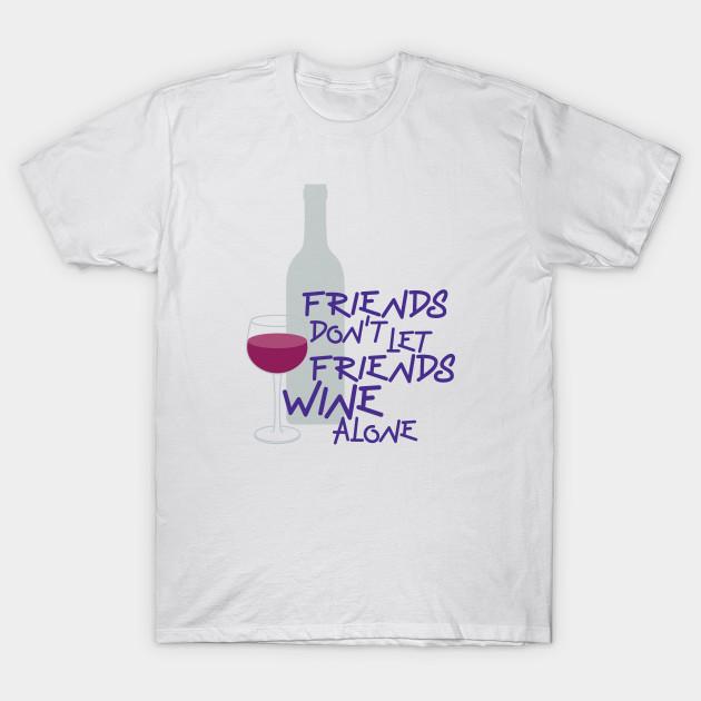 f4fa6259 Friends Don't Let Friends - Wine - T-Shirt | TeePublic