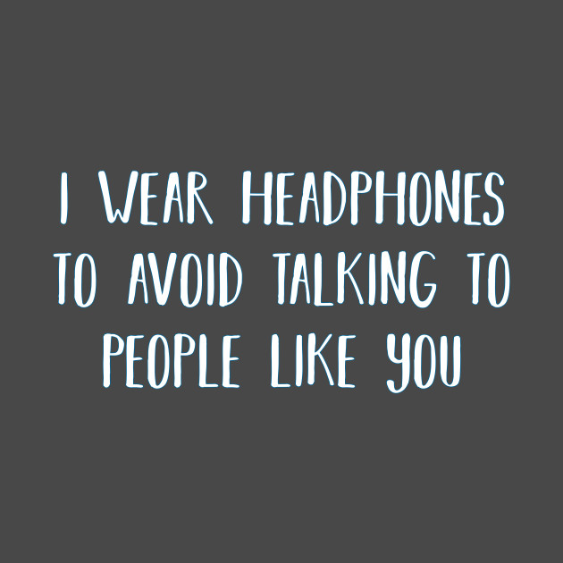 Avoid People Fuck Off Headphones Funny Quotes For Girls Ignore