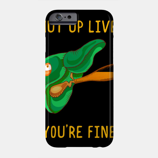 Shut Up Liver You're Fine Funny St.Patrick Patty Day Phone Case