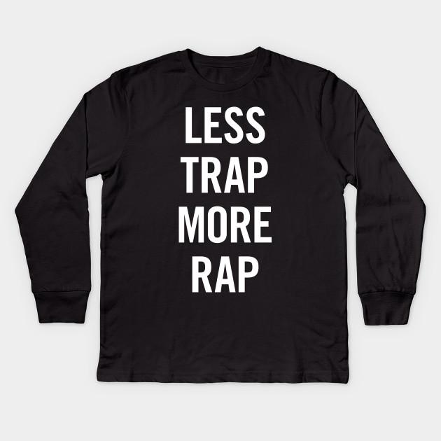 32489b3f Less Trap More Rap - Hip Hop - Kids Long Sleeve T-Shirt   TeePublic