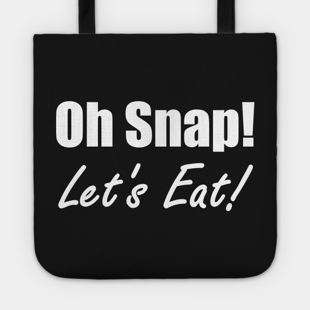 Oh Snap! Let's Eat!