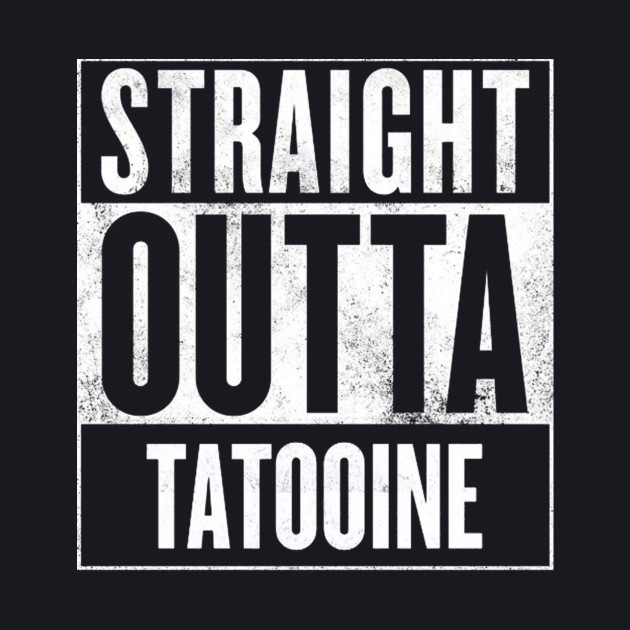 Straight Outta Tatooine