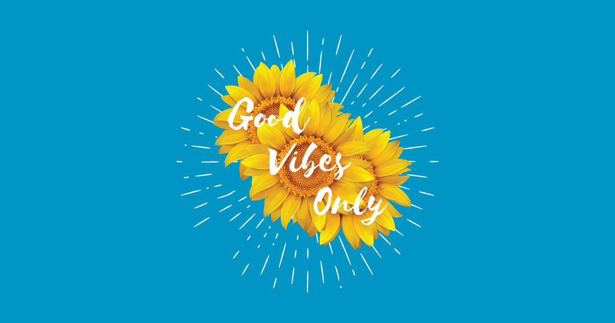 sunflower says good vibes only