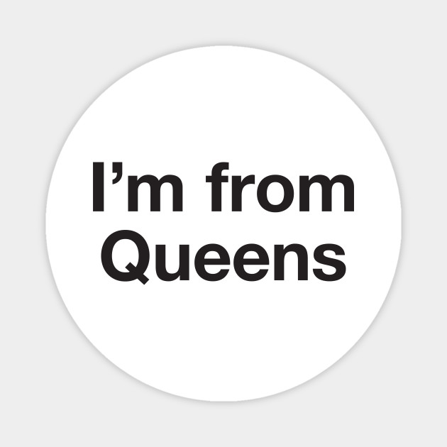 I'm from Queens