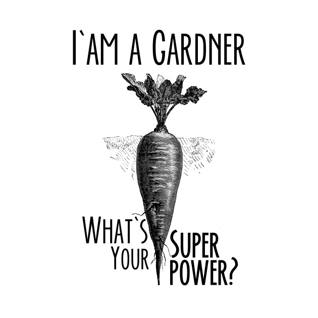 I am a Gardener. What's Your Super Power? (Funny Gardening Quote)
