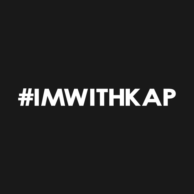 another chance f58c3 c2e8a Hashtag I'm With Kap #IMWITHKAP T-Shirt