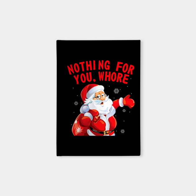 Nothing For You Whore Santa Claus Christmas Tshirt