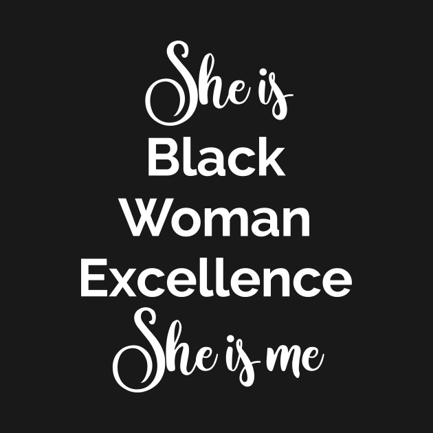 She is Black Woman Excellence. She is Me. Afrocentric Women shirts, Hoodies and gifts