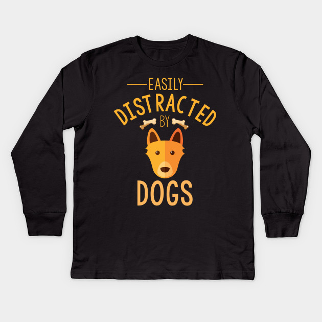 b1440bb6 Easily Distracted by Dogs Funny Dog Mom Dog Dad T-Shirt Kids Long Sleeve T- Shirt